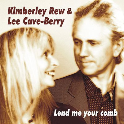 Kimberley Rew and Lee Cave-Berry Lend me your Comb CD cover